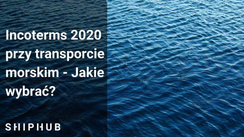 incoterms 2020 przy transporcie morskim