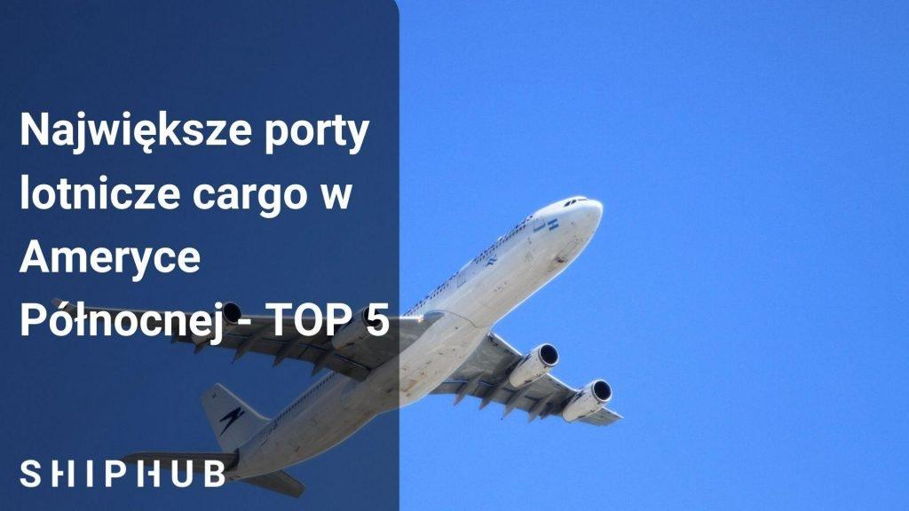 porty lotnicze cargo w ameryce północnej